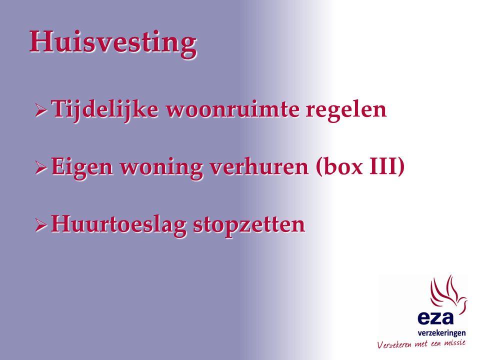  Tijdelijke woonruimte regelen  Eigen woning verhuren (box III)  Huurtoeslag stopzetten