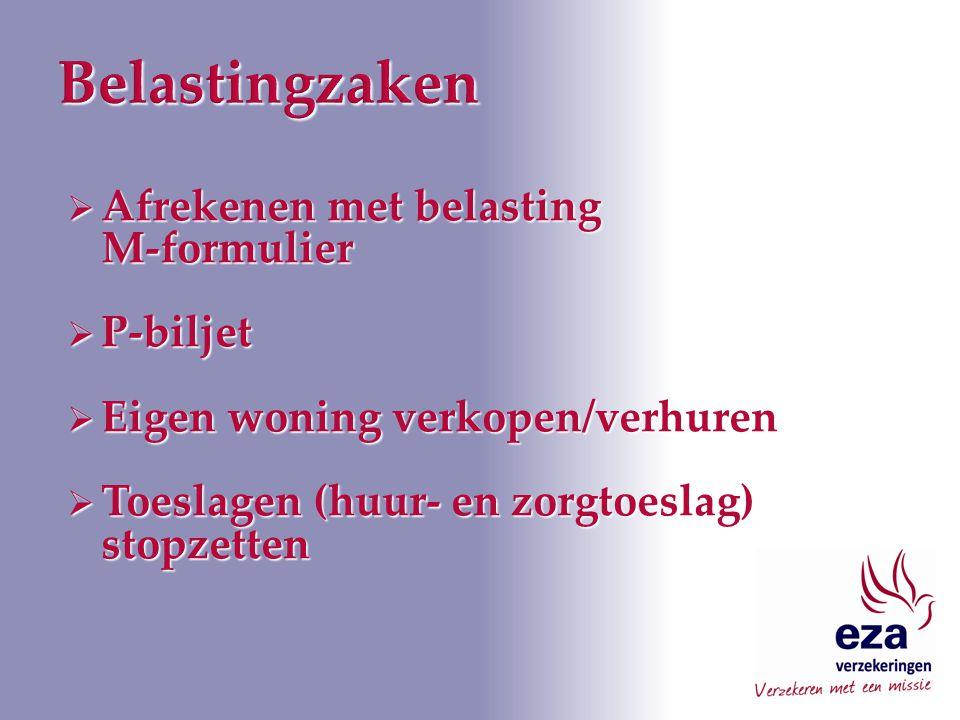  Afrekenen met belasting M-formulier  P-biljet  Eigen woning verkopen/verhuren  Toeslagen (huur- en zorgtoeslag) stopzetten