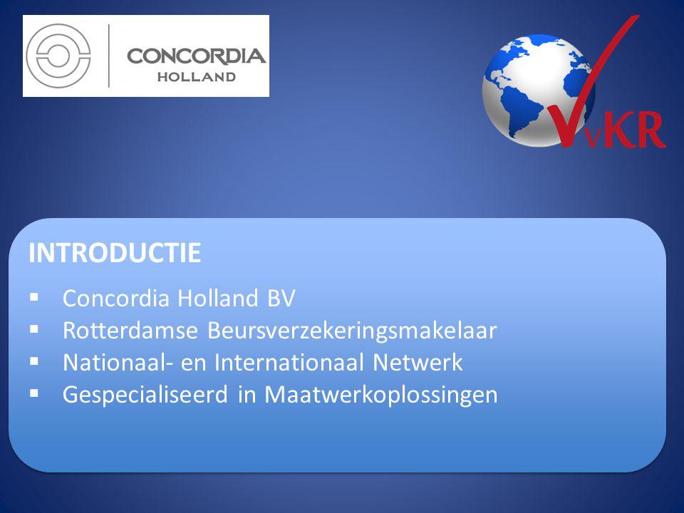 INTRODUCTIE  Concordia Holland BV  Rotterdamse Beursverzekeringsmakelaar  Nationaal- en Internationaal Netwerk  Gespecialiseerd in Maatwerkoplossi