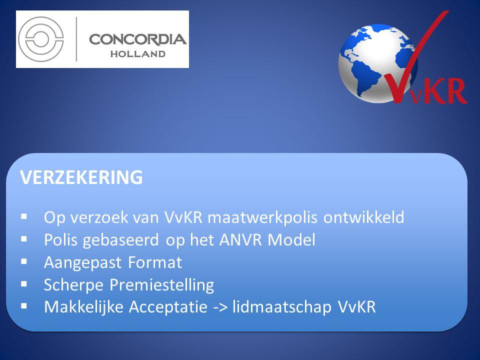 VERZEKERING  Op verzoek van VvKR maatwerkpolis ontwikkeld  Polis gebaseerd op het ANVR Model  Aangepast Format  Scherpe Premiestelling  Makkelijk