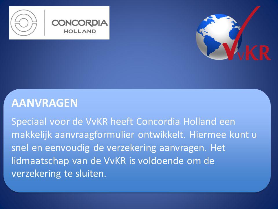 AANVRAGEN Speciaal voor de VvKR heeft Concordia Holland een makkelijk aanvraagformulier ontwikkelt. Hiermee kunt u snel en eenvoudig de verzekering aa