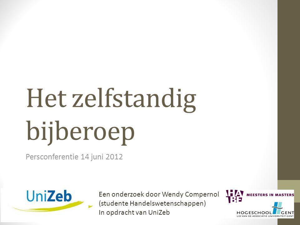 Het zelfstandig bijberoep Persconferentie 14 juni 2012 Een onderzoek door Wendy Compernol (studente Handelswetenschappen) In opdracht van UniZeb