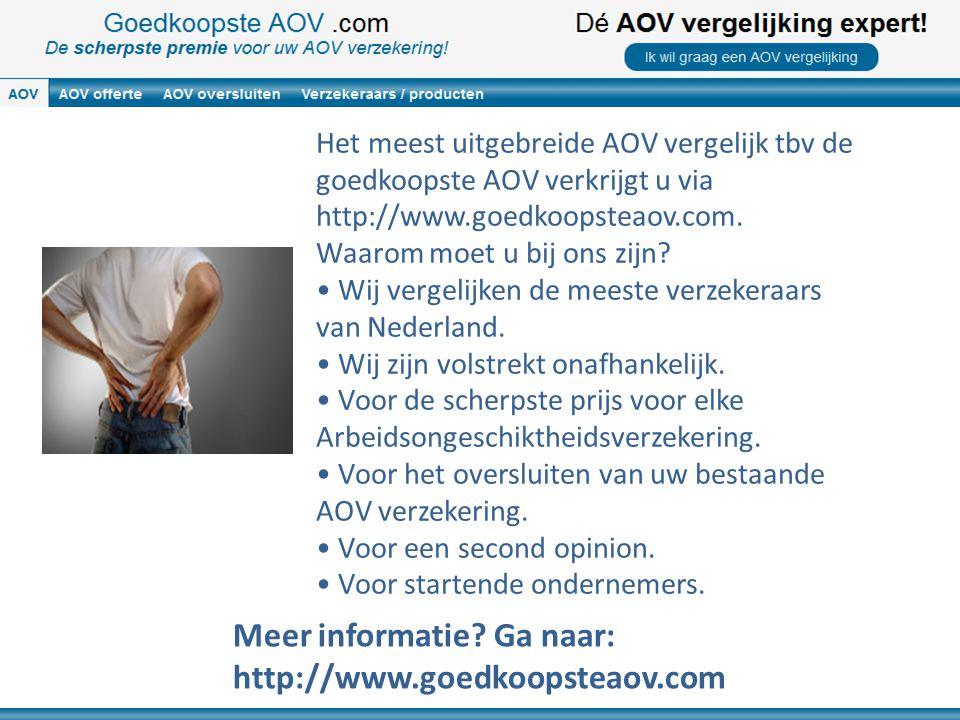Het meest uitgebreide AOV vergelijk tbv de goedkoopste AOV verkrijgt u via http://www.goedkoopsteaov.com. Waarom moet u bij ons zijn? • Wij vergelijke