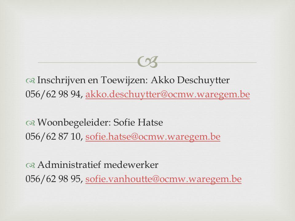  Inschrijven en Toewijzen: Akko Deschuytter 056/62 98 94, akko.deschuytter@ocmw.waregem.beakko.deschuytter@ocmw.waregem.be  Woonbegeleider: Sofie