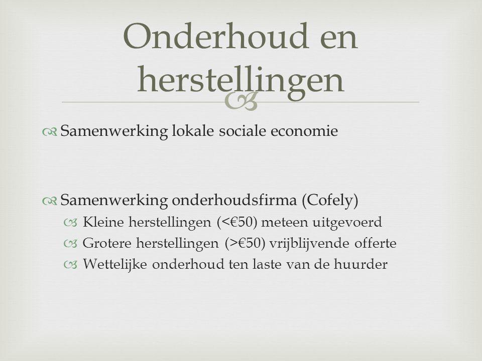   Samenwerking lokale sociale economie  Samenwerking onderhoudsfirma (Cofely)  Kleine herstellingen (<€50) meteen uitgevoerd  Grotere herstelling