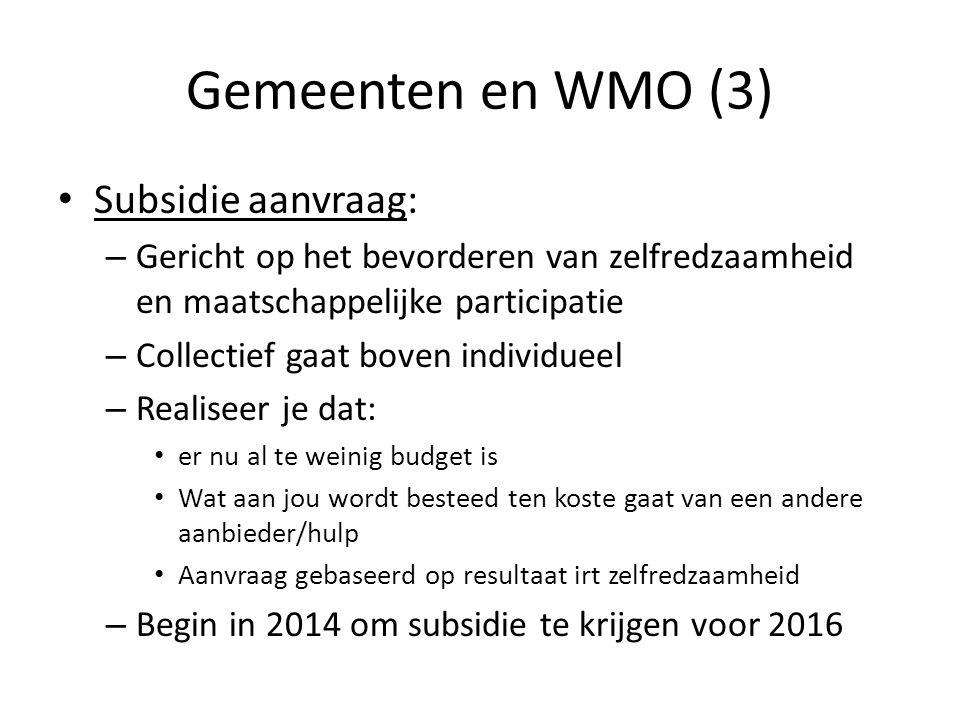 Gemeenten en WMO (3) • Subsidie aanvraag: – Gericht op het bevorderen van zelfredzaamheid en maatschappelijke participatie – Collectief gaat boven ind