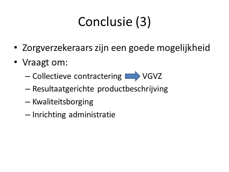 Conclusie (3) • Zorgverzekeraars zijn een goede mogelijkheid • Vraagt om: – Collectieve contractering VGVZ – Resultaatgerichte productbeschrijving – K