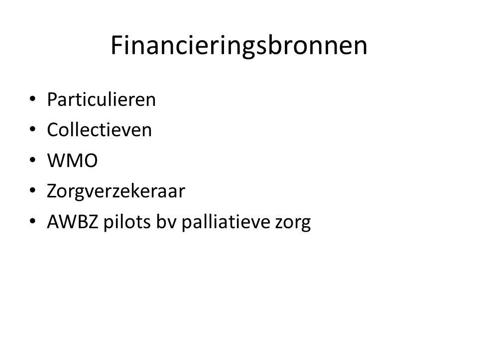 Financieringsbronnen • Particulieren • Collectieven • WMO • Zorgverzekeraar • AWBZ pilots bv palliatieve zorg