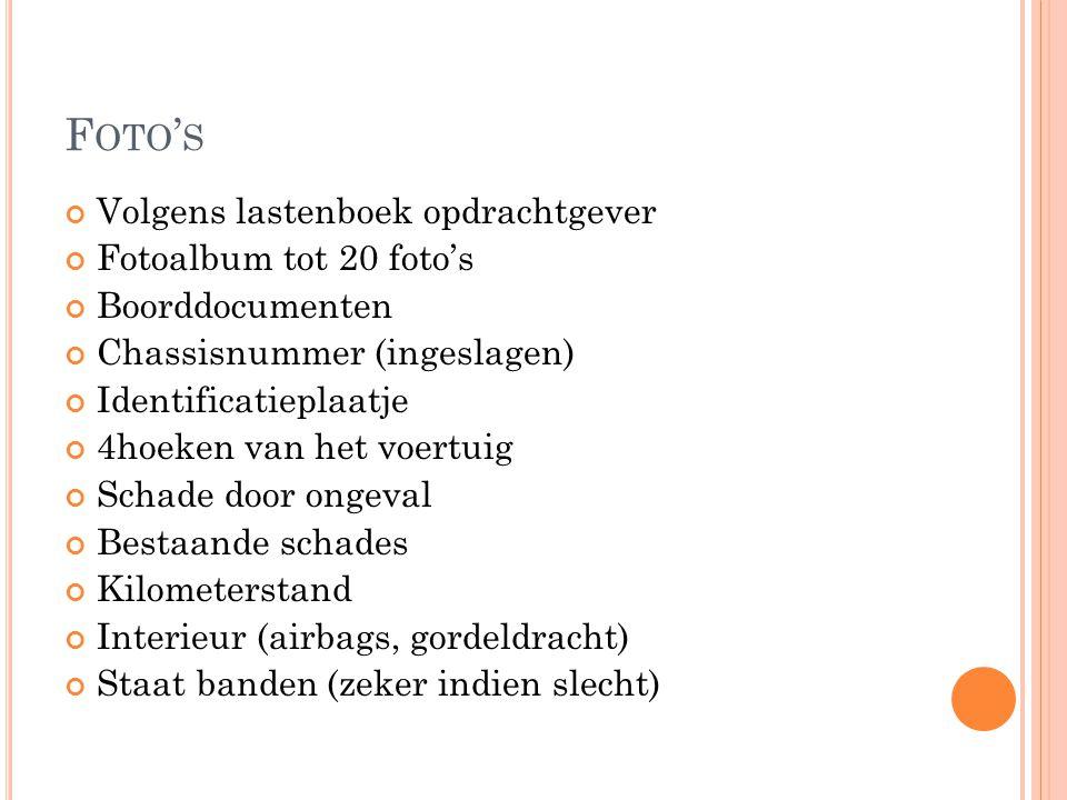 F OTO ' S Volgens lastenboek opdrachtgever Fotoalbum tot 20 foto's Boorddocumenten Chassisnummer (ingeslagen) Identificatieplaatje 4hoeken van het voe
