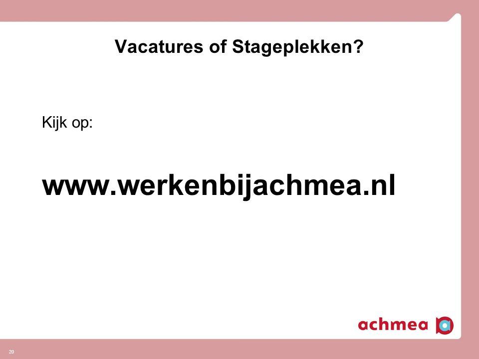 20 Vacatures of Stageplekken? Kijk op: www.werkenbijachmea.nl