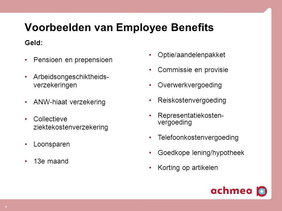 6 Voorbeelden van Employee Benefits Geld: • Pensioen en prepensioen • Arbeidsongeschiktheids- verzekeringen • ANW-hiaat verzekering • Collectieve ziek