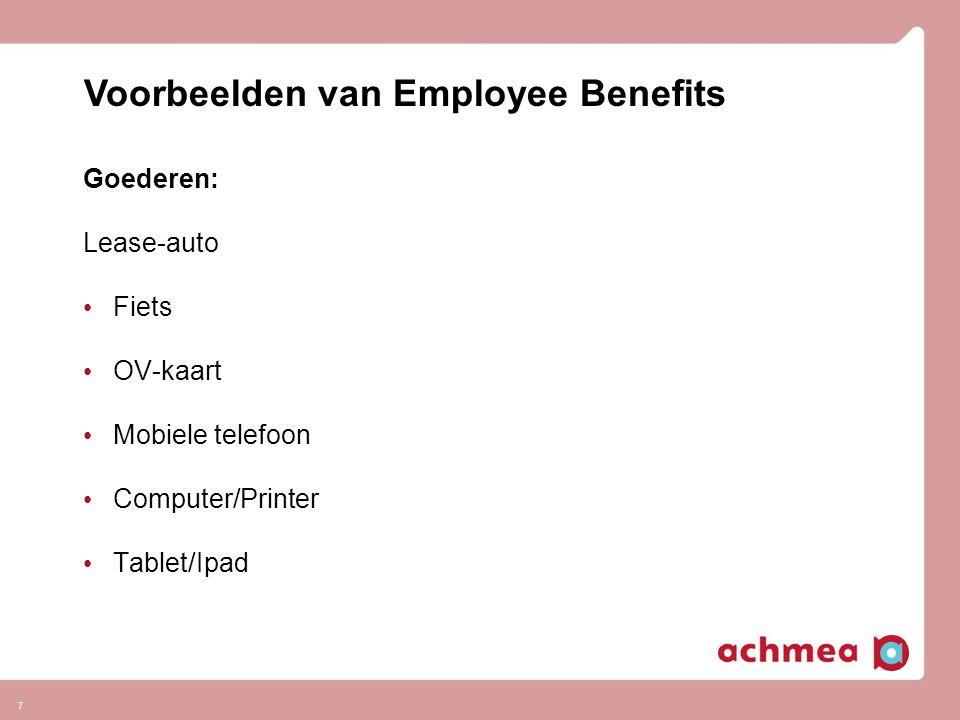 7 Goederen: Lease-auto • Fiets • OV-kaart • Mobiele telefoon • Computer/Printer • Tablet/Ipad Voorbeelden van Employee Benefits