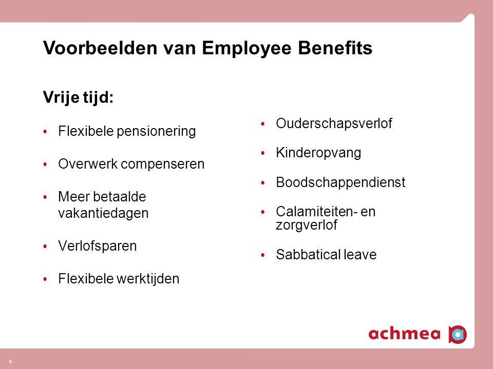 8 Vrije tijd: • Flexibele pensionering • Overwerk compenseren • Meer betaalde vakantiedagen • Verlofsparen • Flexibele werktijden • Ouderschapsverlof