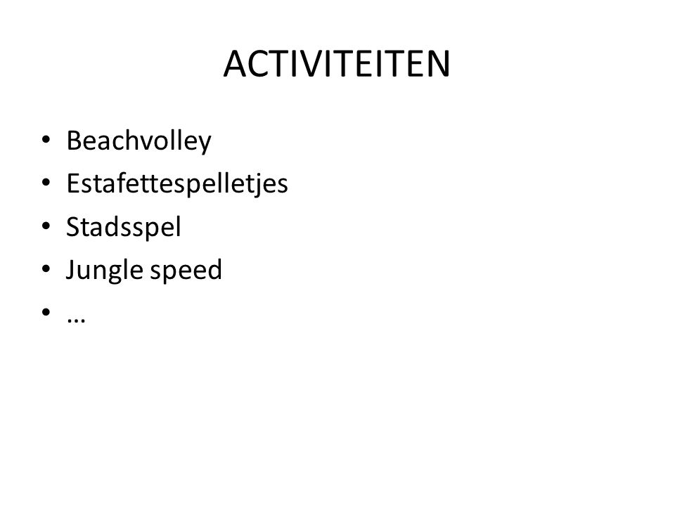 ACTIVITEITEN • Beachvolley • Estafettespelletjes • Stadsspel • Jungle speed • …