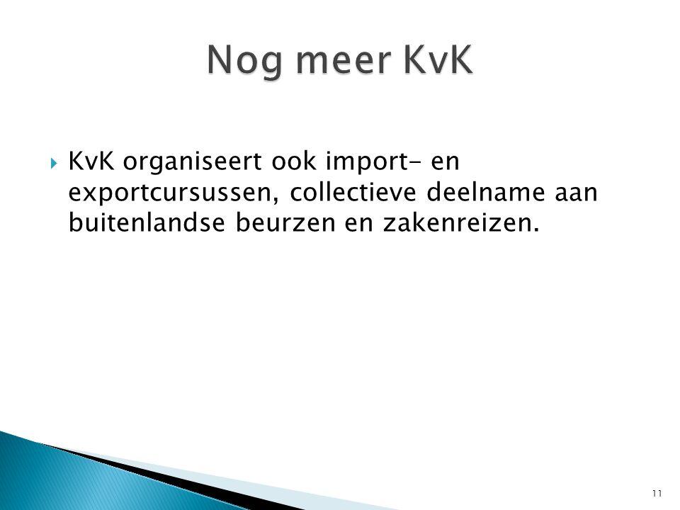  KvK organiseert ook import- en exportcursussen, collectieve deelname aan buitenlandse beurzen en zakenreizen.