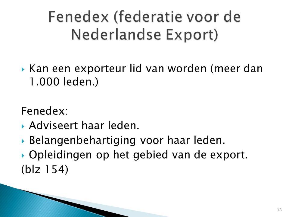  Kan een exporteur lid van worden (meer dan 1.000 leden.) Fenedex:  Adviseert haar leden.