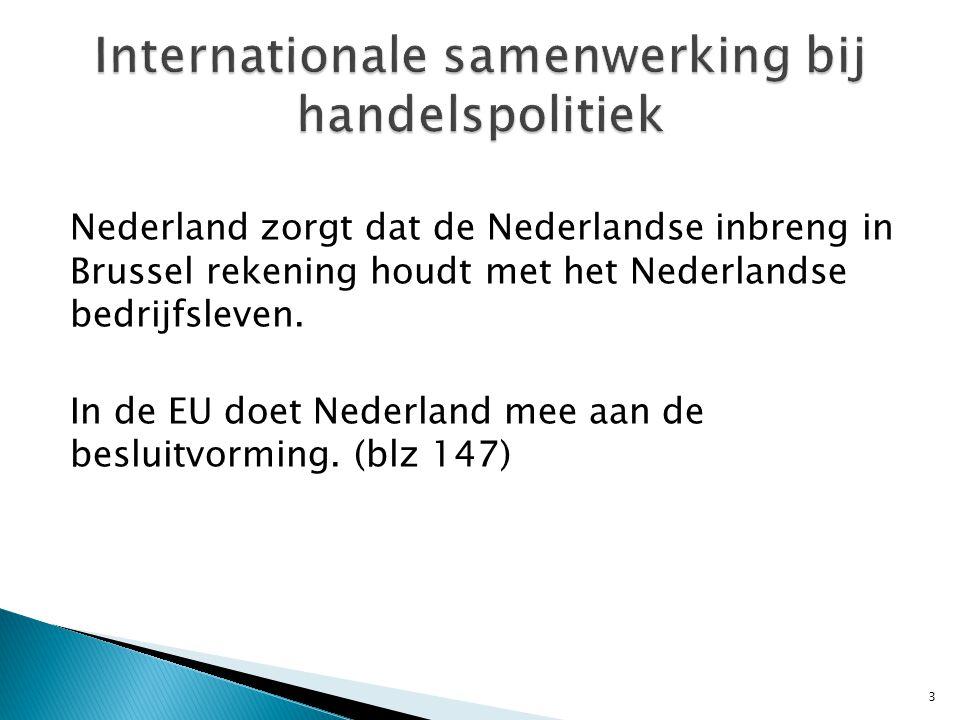 Nederland zorgt dat de Nederlandse inbreng in Brussel rekening houdt met het Nederlandse bedrijfsleven.