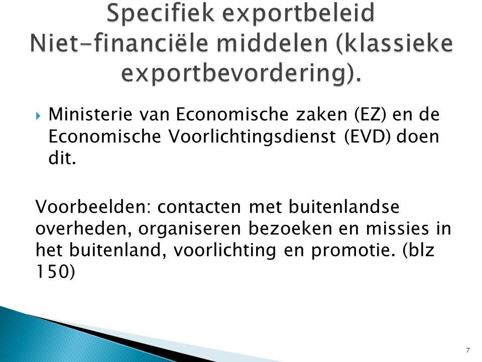 Ministerie van Economische zaken (EZ) en de Economische Voorlichtingsdienst (EVD) doen dit.