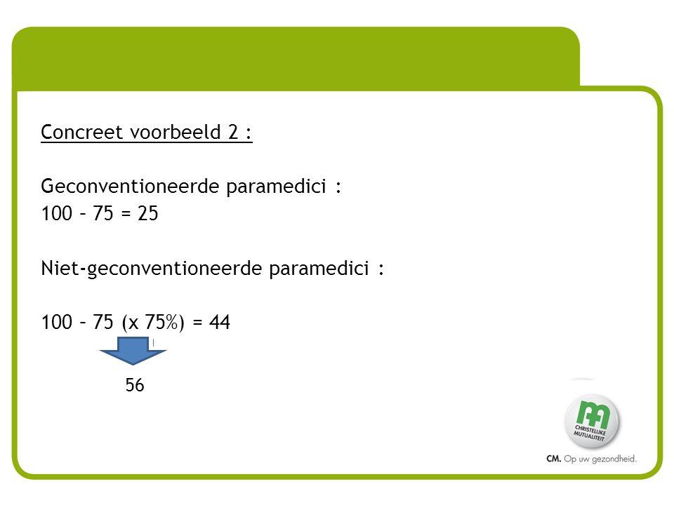 Concreet voorbeeld 2 : Geconventioneerde paramedici : 100 – 75 = 25 Niet-geconventioneerde paramedici : 100 – 75 (x 75%) = 44 56