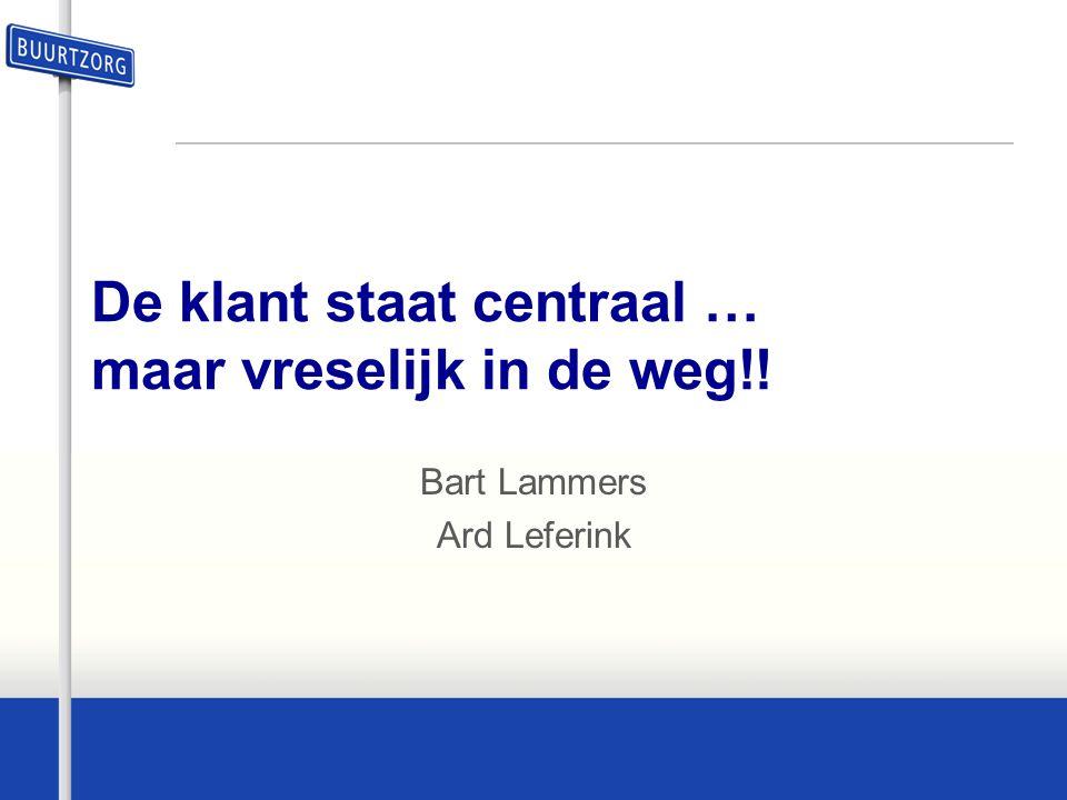 De klant staat centraal … maar vreselijk in de weg!! Bart Lammers Ard Leferink