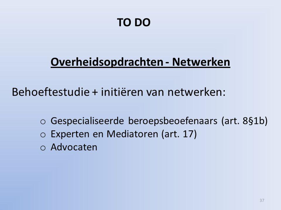 Overheidsopdrachten - Netwerken Behoeftestudie + initiëren van netwerken: o Gespecialiseerde beroepsbeoefenaars (art.