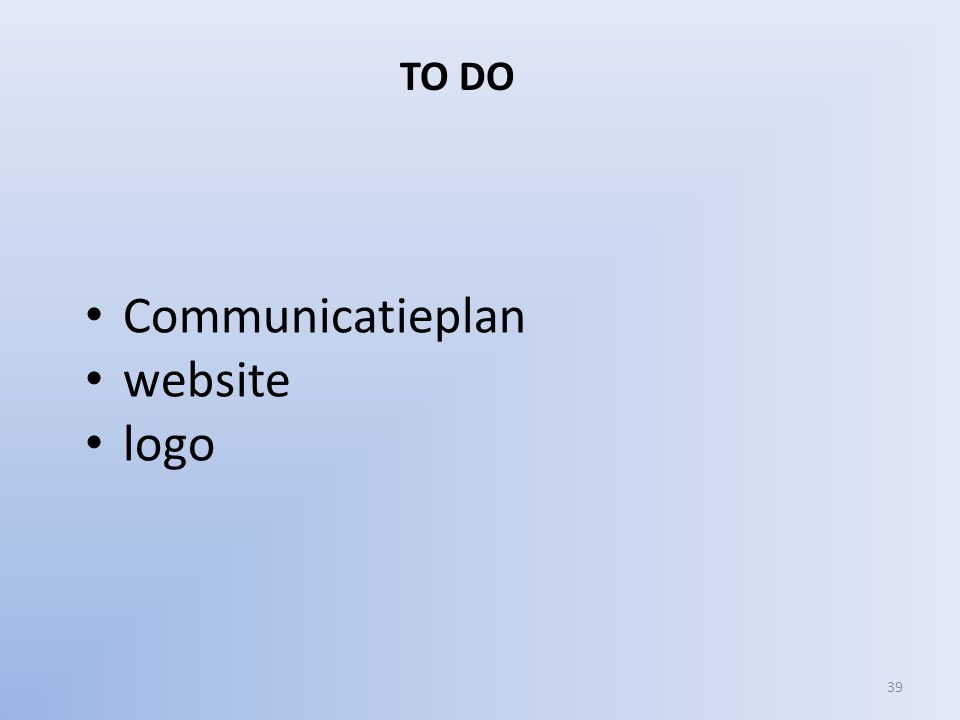 • Communicatieplan • website • logo TO DO 39