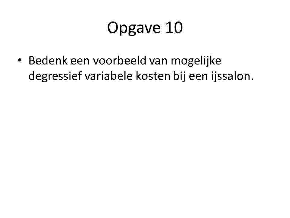 Opgave 10 • Bedenk een voorbeeld van mogelijke degressief variabele kosten bij een ijssalon.