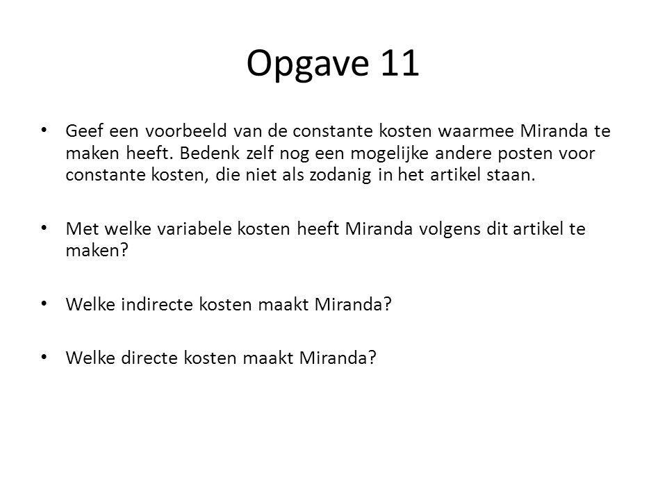 Opgave 11 • Geef een voorbeeld van de constante kosten waarmee Miranda te maken heeft. Bedenk zelf nog een mogelijke andere posten voor constante kost