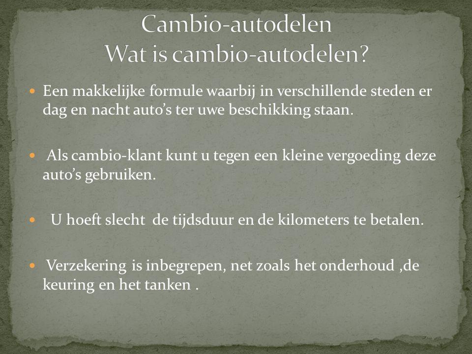  Cambio autodelen is een zeer makkelijk systeem, je kan de wagen gebruiken voor een uurtje, een halve dag, een volledige dag of zelfs voor meerdere dagen  Je kan dag en nacht reserveren, 7 dagen op 7  Je moet je niks aantrekken van onderhoud en verzekeringen  Cambio is ideaal voor personen die niet veel de wagen gebruiken  Cambio-auto's zijn recent, goed onderhouden en omnium verzekerd.