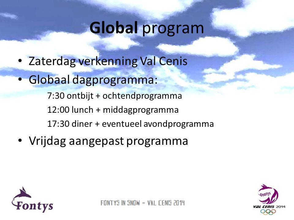 Global program • Zaterdag verkenning Val Cenis • Globaal dagprogramma: 7:30 ontbijt + ochtendprogramma 12:00 lunch + middagprogramma 17:30 diner + eve