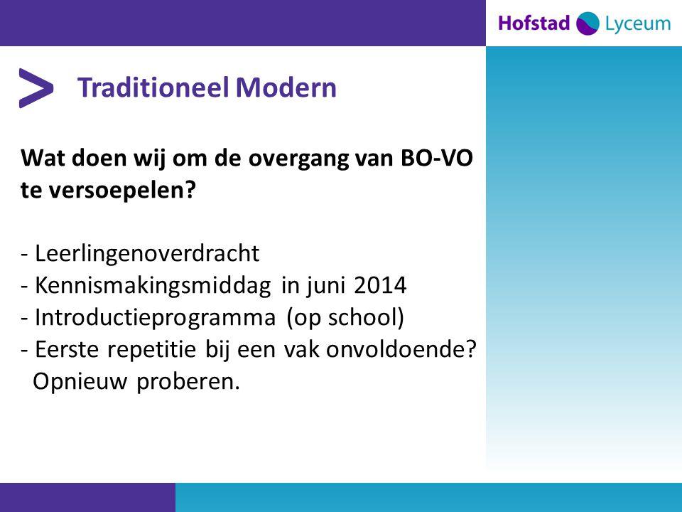 > Traditioneel Modern Wat doen wij om de overgang van BO-VO te versoepelen.