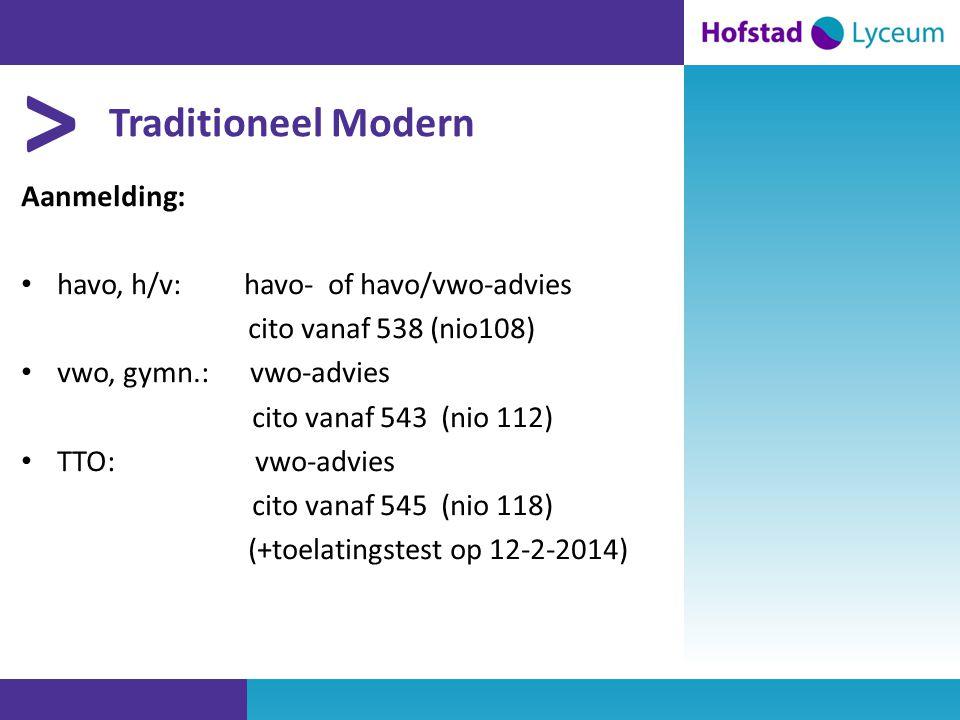 > Traditioneel Modern Aanmelding: • havo, h/v: havo- of havo/vwo-advies cito vanaf 538 (nio108) • vwo, gymn.: vwo-advies cito vanaf 543 (nio 112) • TTO: vwo-advies cito vanaf 545 (nio 118) (+toelatingstest op 12-2-2014)