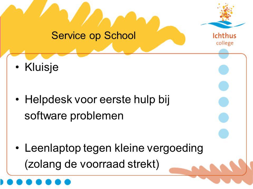 Service op School •Kluisje •Helpdesk voor eerste hulp bij software problemen •Leenlaptop tegen kleine vergoeding (zolang de voorraad strekt)