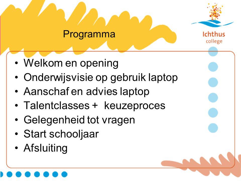 Programma •Welkom en opening •Onderwijsvisie op gebruik laptop •Aanschaf en advies laptop •Talentclasses + keuzeproces •Gelegenheid tot vragen •Start schooljaar •Afsluiting