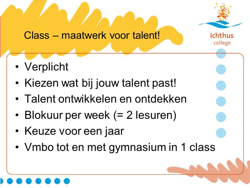 Class – maatwerk voor talent. •Verplicht •Kiezen wat bij jouw talent past.