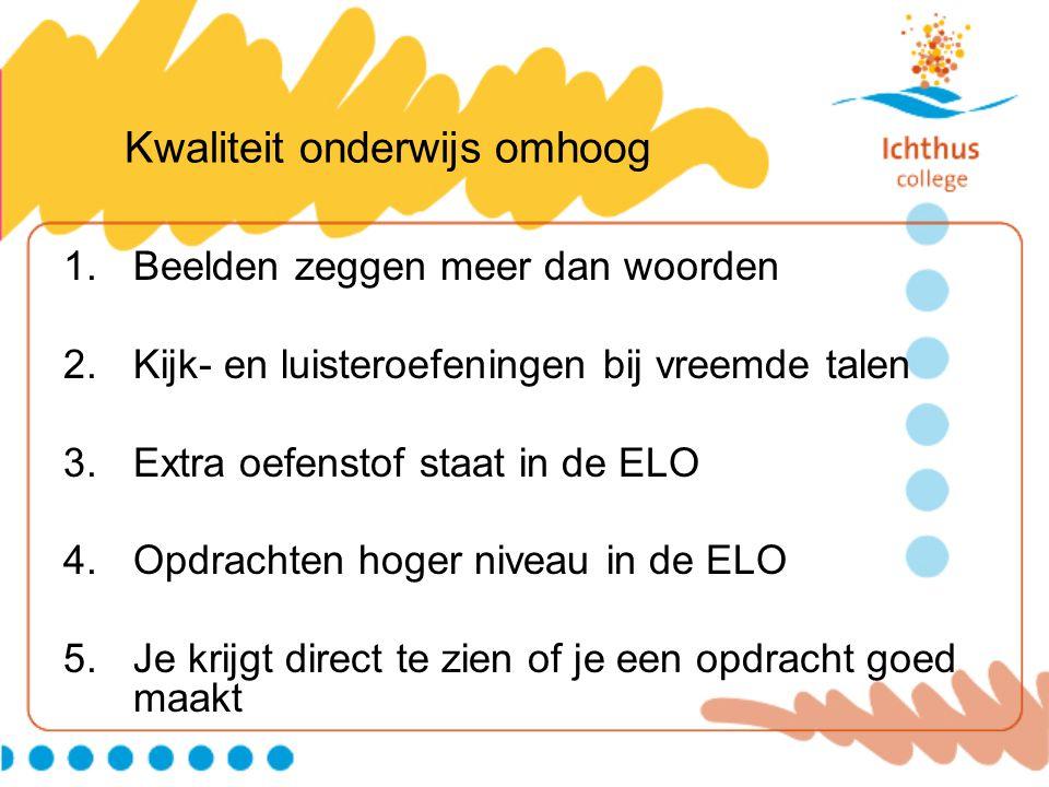 Kwaliteit onderwijs omhoog 1.Beelden zeggen meer dan woorden 2.Kijk- en luisteroefeningen bij vreemde talen 3.Extra oefenstof staat in de ELO 4.Opdrachten hoger niveau in de ELO 5.Je krijgt direct te zien of je een opdracht goed maakt