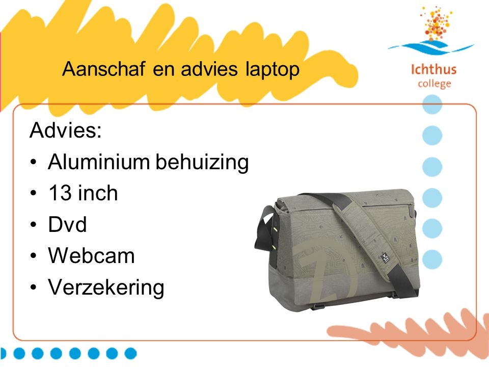 Aanschaf en advies laptop Advies: •Aluminium behuizing •13 inch •Dvd •Webcam •Verzekering