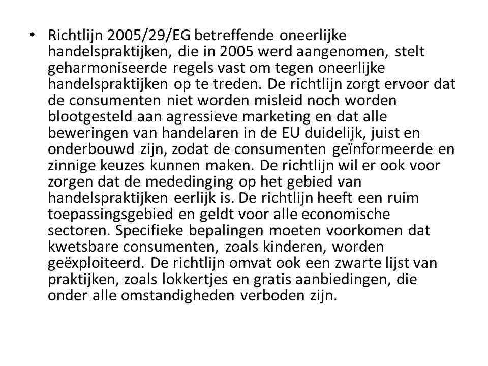 • Richtlijn 2005/29/EG betreffende oneerlijke handelspraktijken, die in 2005 werd aangenomen, stelt geharmoniseerde regels vast om tegen oneerlijke ha
