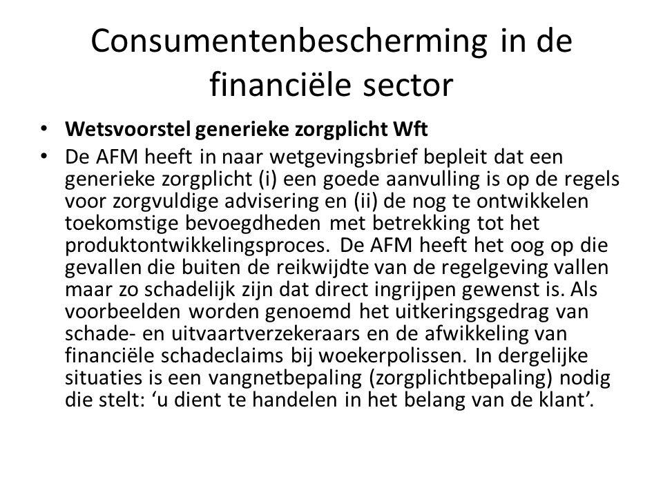 Consumentenbescherming in de financiële sector • Wetsvoorstel generieke zorgplicht Wft • De AFM heeft in naar wetgevingsbrief bepleit dat een generiek