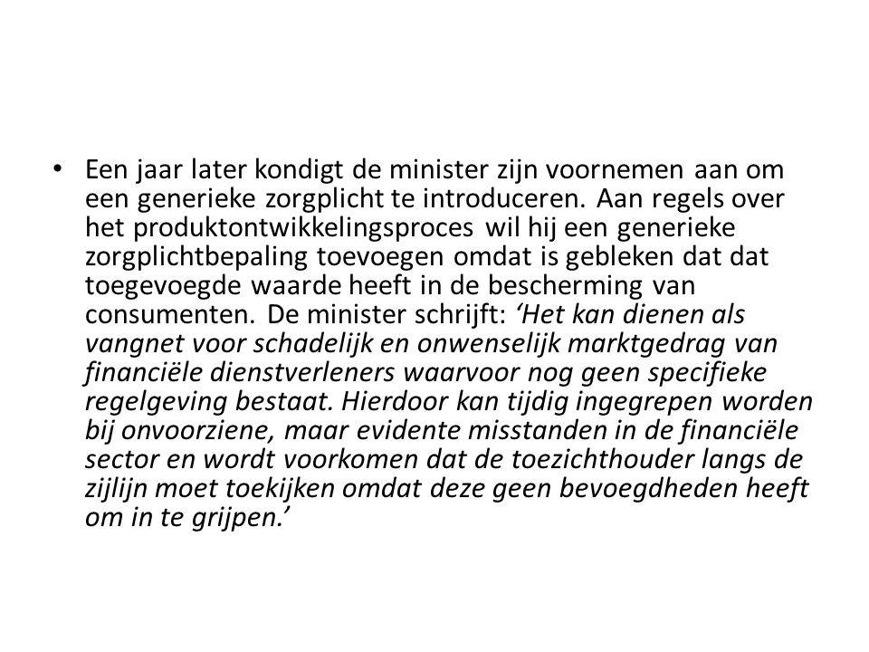 • Een jaar later kondigt de minister zijn voornemen aan om een generieke zorgplicht te introduceren. Aan regels over het produktontwikkelingsproces wi