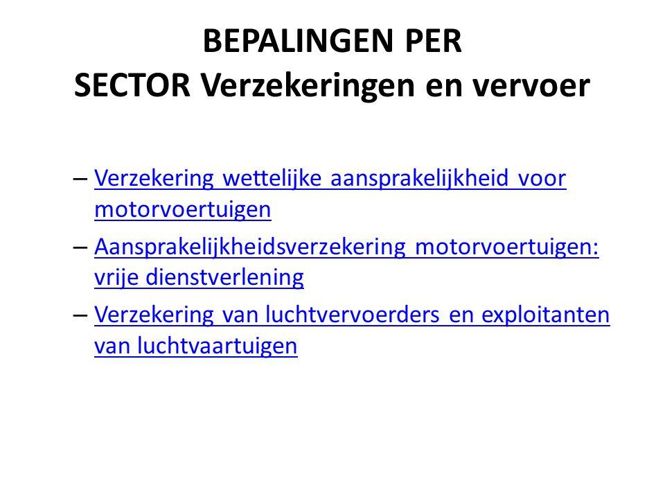BEPALINGEN PER SECTOR Verzekeringen en vervoer – Verzekering wettelijke aansprakelijkheid voor motorvoertuigen Verzekering wettelijke aansprakelijkhei