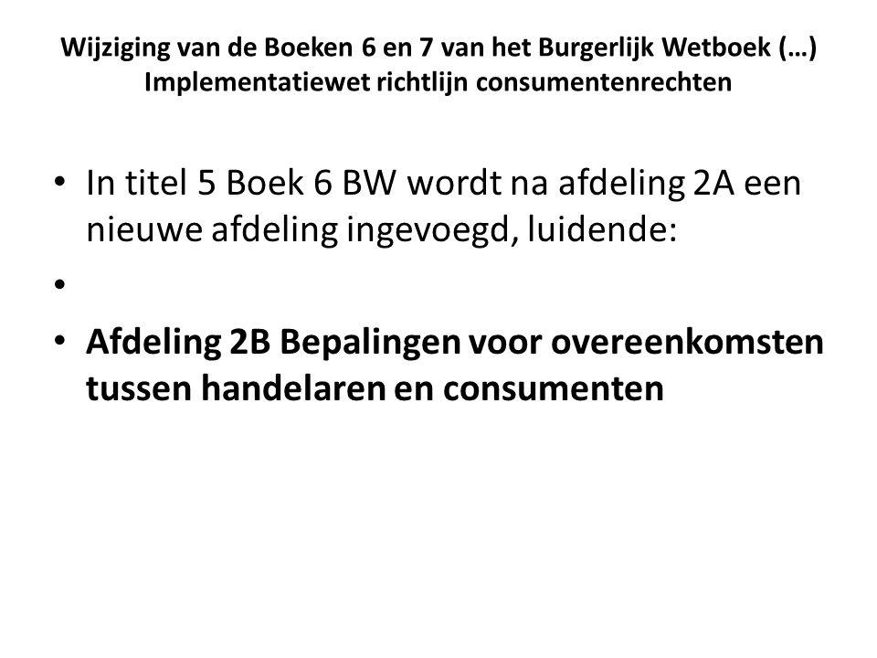 Wijziging van de Boeken 6 en 7 van het Burgerlijk Wetboek (…) Implementatiewet richtlijn consumentenrechten • In titel 5 Boek 6 BW wordt na afdeling 2