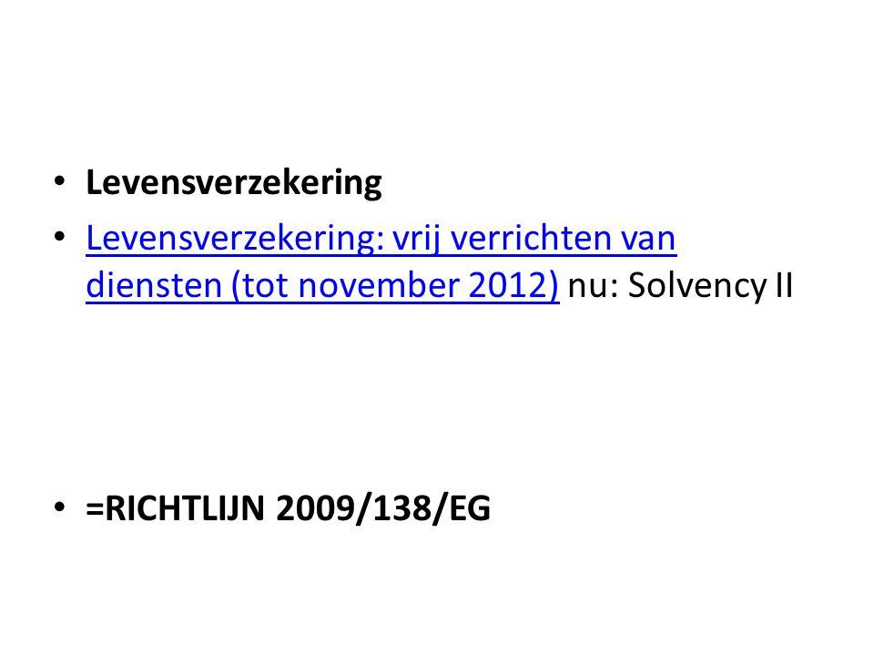 • Levensverzekering • Levensverzekering: vrij verrichten van diensten (tot november 2012) nu: Solvency II Levensverzekering: vrij verrichten van diens