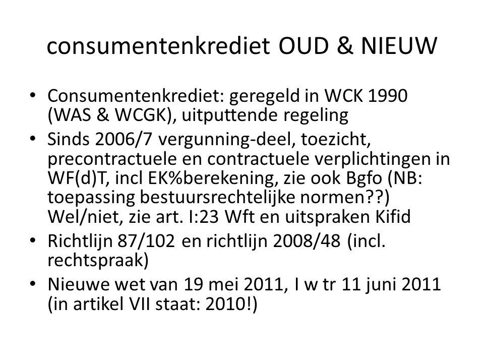 consumentenkrediet OUD & NIEUW • Consumentenkrediet: geregeld in WCK 1990 (WAS & WCGK), uitputtende regeling • Sinds 2006/7 vergunning-deel, toezicht,