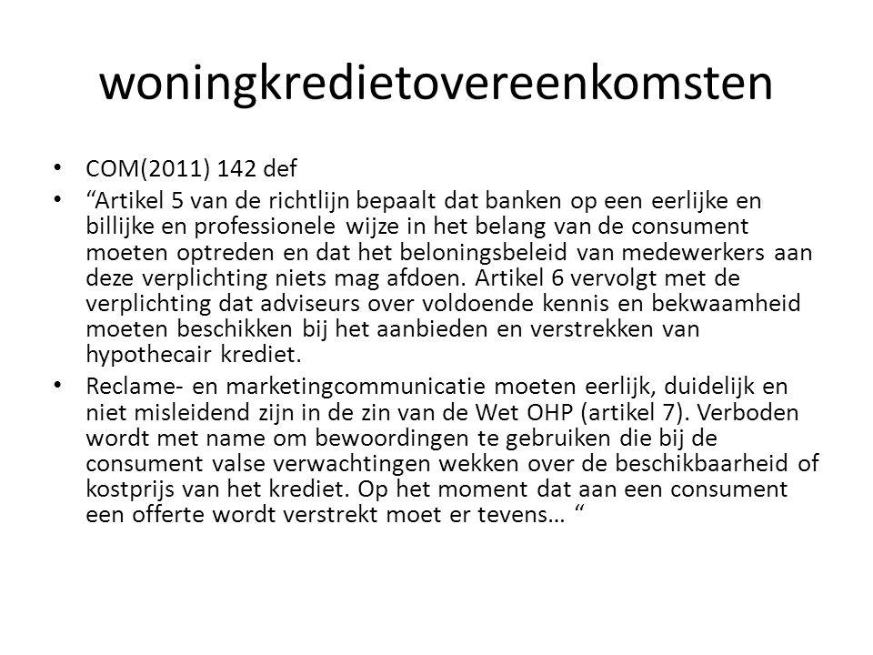 """woningkredietovereenkomsten • COM(2011) 142 def • """"Artikel 5 van de richtlijn bepaalt dat banken op een eerlijke en billijke en professionele wijze in"""