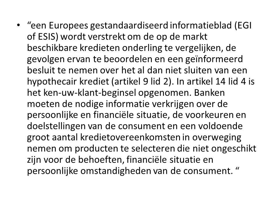 """• """"een Europees gestandaardiseerd informatieblad (EGI of ESIS) wordt verstrekt om de op de markt beschikbare kredieten onderling te vergelijken, de ge"""