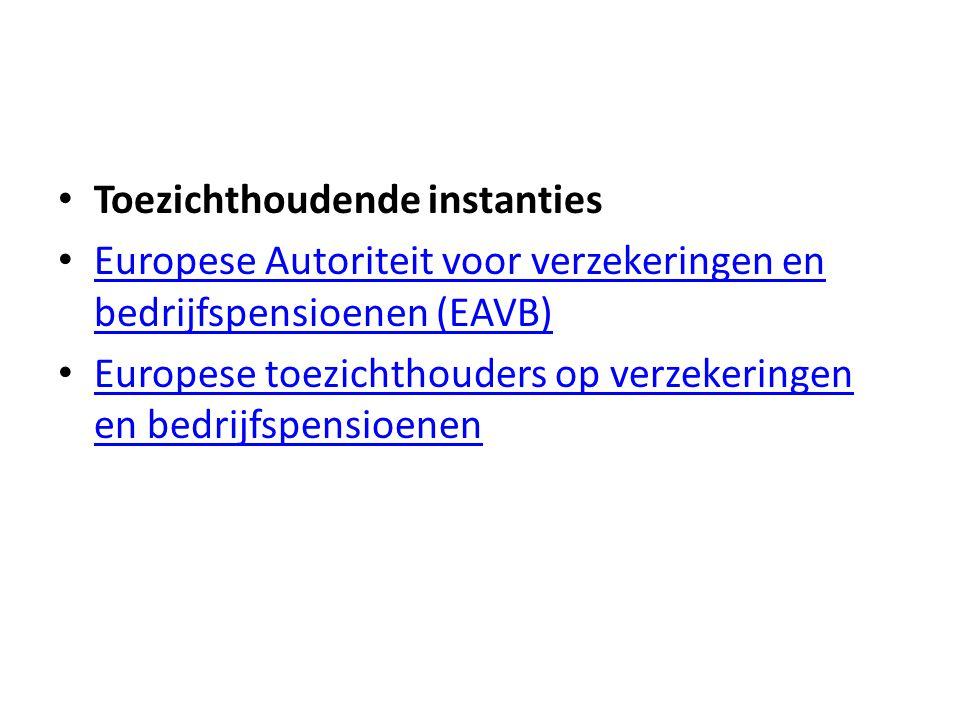 • Toezichthoudende instanties • Europese Autoriteit voor verzekeringen en bedrijfspensioenen (EAVB) Europese Autoriteit voor verzekeringen en bedrijfs