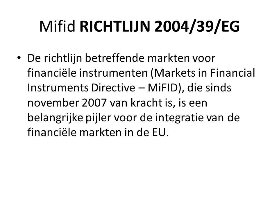 Mifid RICHTLIJN 2004/39/EG • De richtlijn betreffende markten voor financiële instrumenten (Markets in Financial Instruments Directive – MiFID), die s