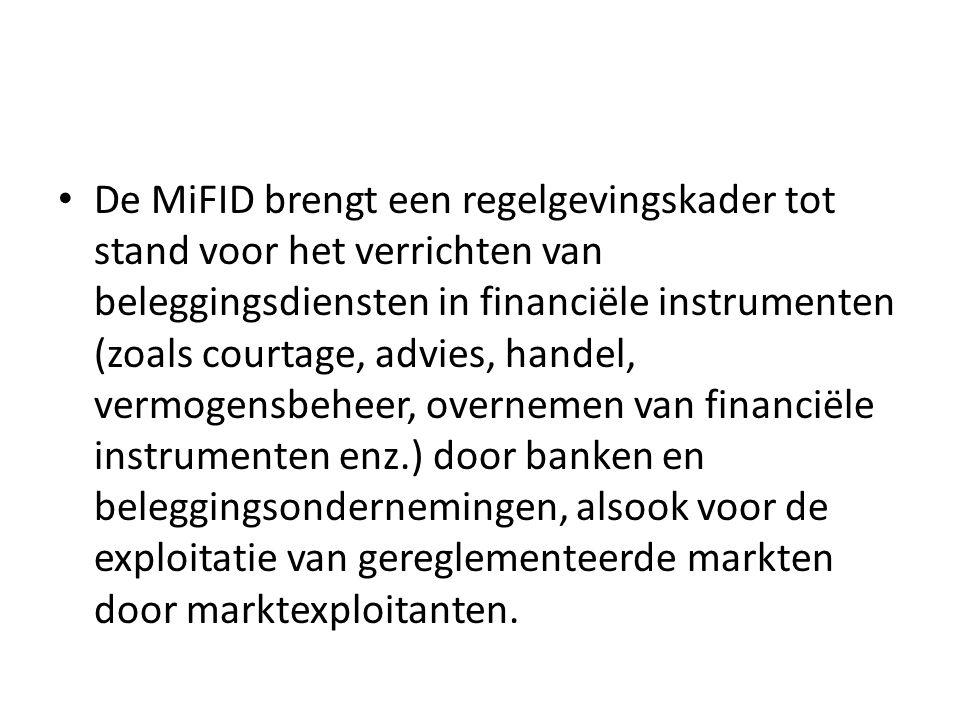 • De MiFID brengt een regelgevingskader tot stand voor het verrichten van beleggingsdiensten in financiële instrumenten (zoals courtage, advies, hande