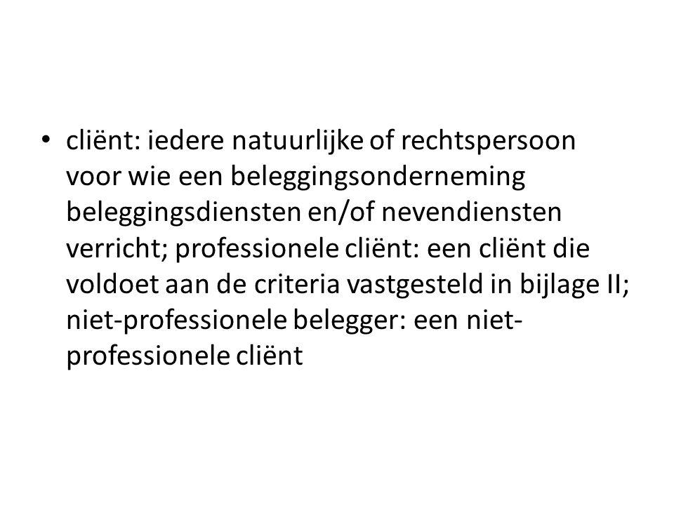• cliënt: iedere natuurlijke of rechtspersoon voor wie een beleggingsonderneming beleggingsdiensten en/of nevendiensten verricht; professionele cliënt